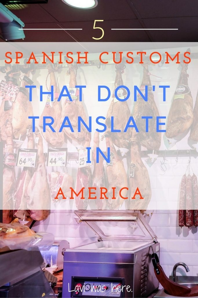 5 Spanish Customs That Don't Translate in America | Lavi was here.