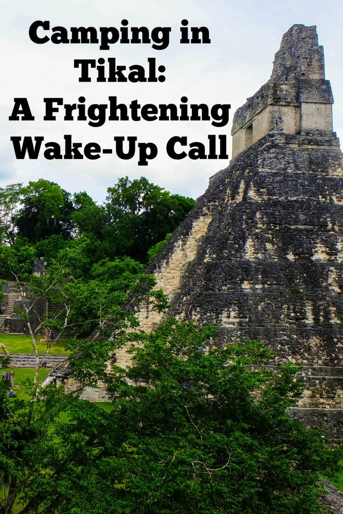 Camping in Tikal: A Frightening Wake Up Call