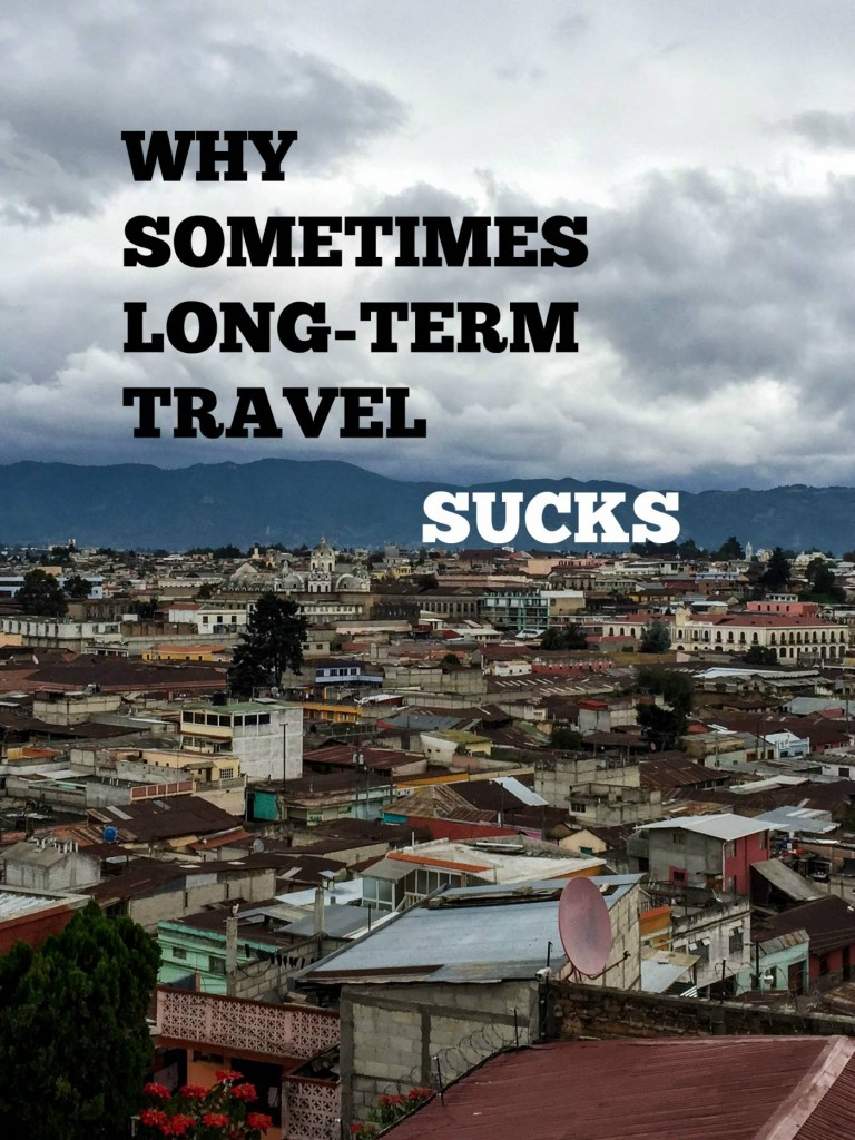 Why Sometimes Long-Term Travel Sucks