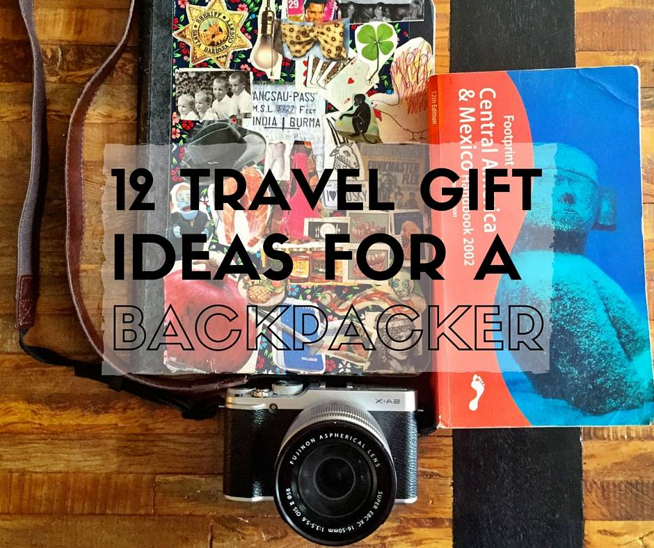 12 Travel Gift Ideas for a Backpacker