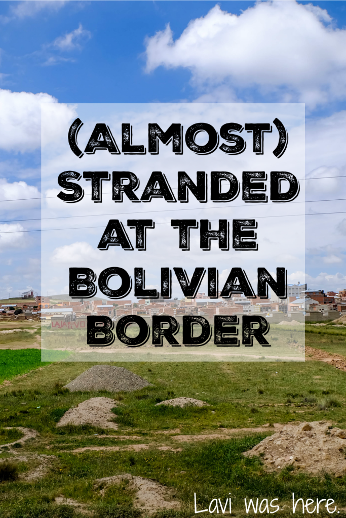 (Almost) Stranded at the Bolivian Border | I thought I had everything sorted out for getting my visa at the border between Peru and Bolivia. I couldn't have been more wrong.