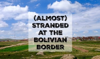(Almost) Stranded at the Bolivian Border
