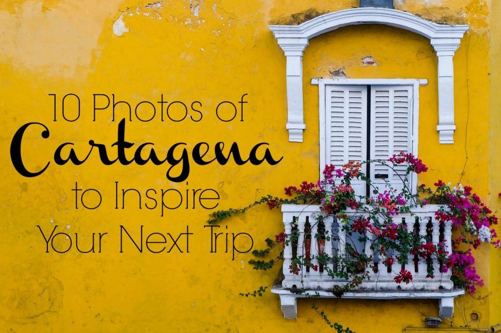 10 Photos of Cartagena to Inspire Your Next Trip
