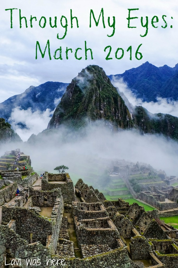 Through My Eyes: March 2016 | I was in Peru, Bolivia, Chile, AND Argentina in March? Whoa. This is what March looked like through my eyes.