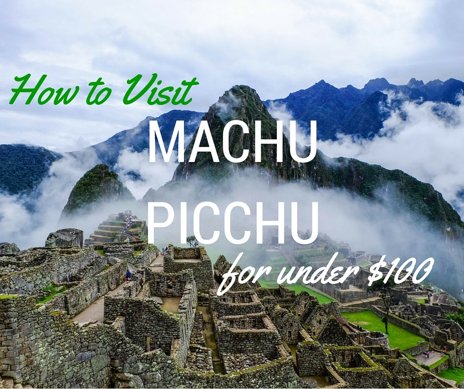 How to Visit Machu Picchu for Under $100
