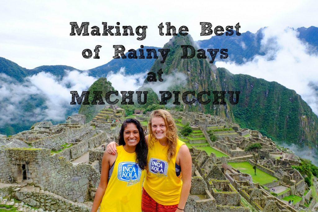 Making the Best of Rainy Days at Machu Picchu