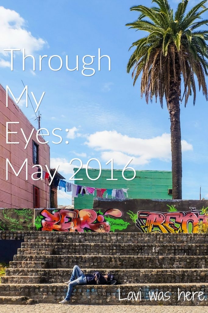 Through My Eyes: May 2016 | I finished my Latin American adventure and started a new chapter in my life in May. Here's what it looked like.