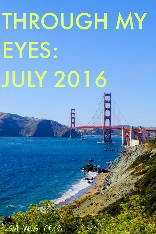 Through My Eyes: July 2016 | Here's a look at where July took me. Hint: San Francisco!