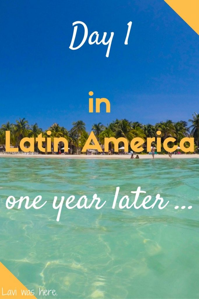 Day 1 in Latin America: One year later | Lavi was here.