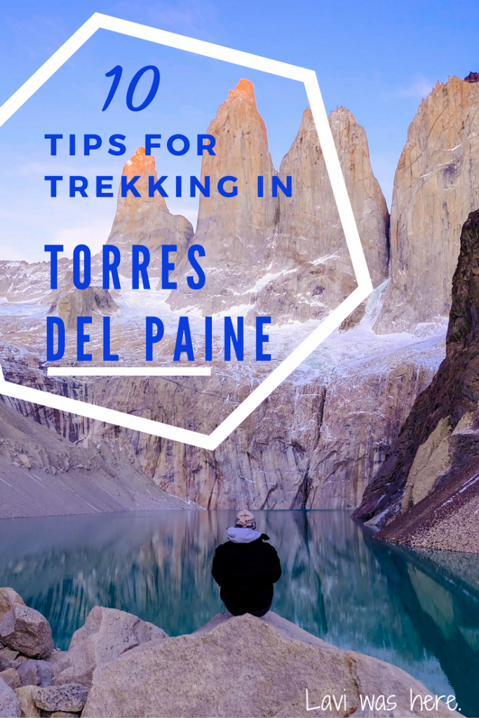 10 Pro Tips for Trekking in Torres del Paine | There's a lot I wish I knew before trekking in Torres del Paine. Here's all that information and more to prepare you for your trek! | Lavi was here.