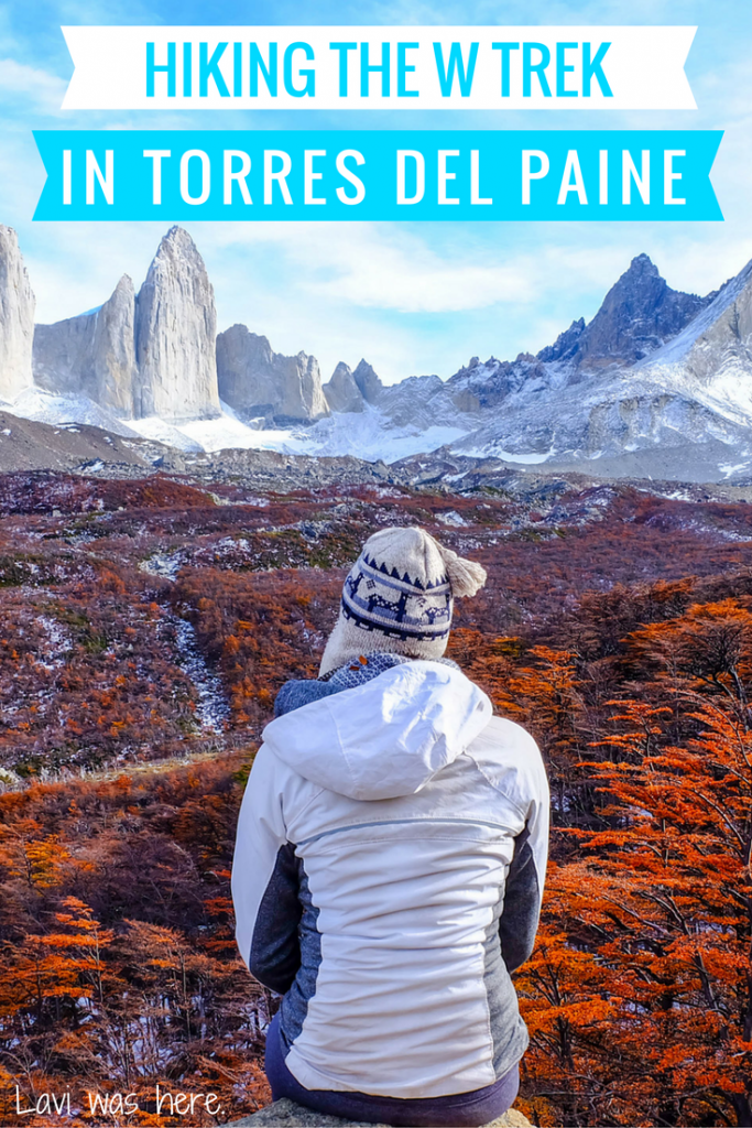 Hiking the W Trek in Torres del Paine | 4 nights and 5 days trekking and camping in Torres del Paine solo was one of the best experiences of my life. | Lavi was here.