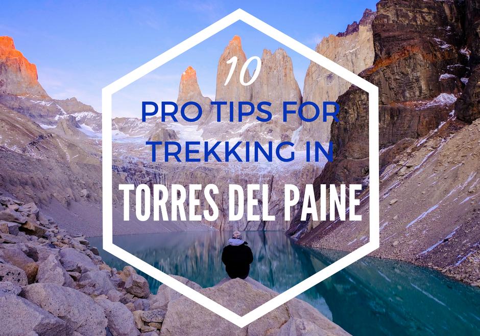 10 Pro Tips for Trekking in Torres del Paine