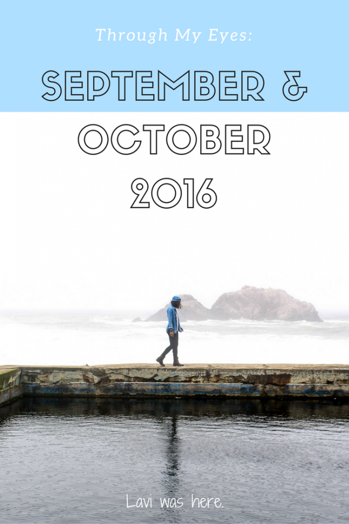 Through My Eyes: September & October 2016 | Here's a glimpse of life and travel through my eyes for September and October! | Lavi was here.