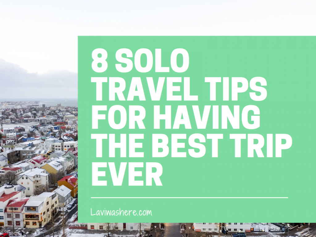 8 Solo Travel Tips for Having the Best Trip Ever – Free Ebook!